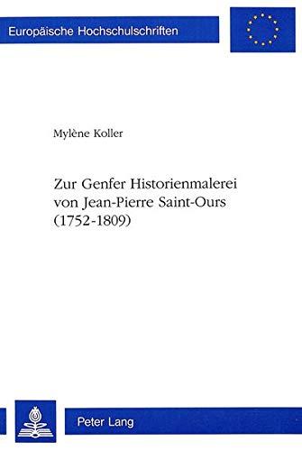 Zur Genfer Historienmalerei von Jean-Pierre Saint-Ours (1752-1809) (Europäische Hochschulschriften / European University Studies / Publications Universitaires Européennes) (German Edition)