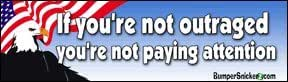 If You're Not Outraged You're Not Paying Attention - Political Bumper Stickers (Medium 10x2.8 in.)