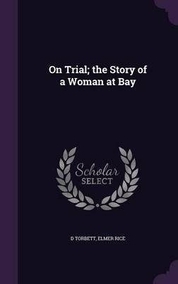 Download On Trial; The Story of a Woman at Bay(Hardback) - 2015 Edition pdf