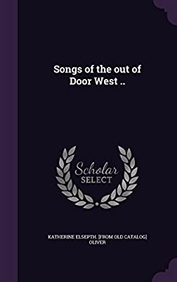Songs of the Out of Door West ..