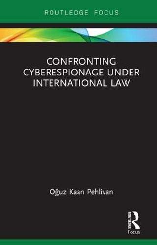 Confronting Cyberespionage Under International Law (Routledge Research in International Law)-cover