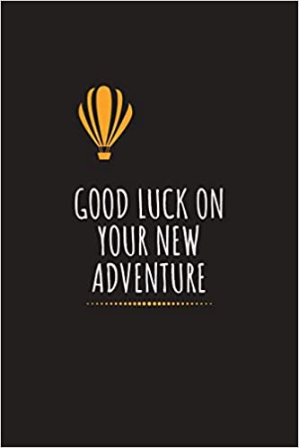 Amazon.com: Good Luck On Your New Adventure: Farewell Gift for Colleague  Gag Blank Lined Journal Teacher Coworker Congratulations Good Luck New  Journey Endeavor Adventure Job Funny (9781072126706): Publishing, Larry E.  McClellan: Books