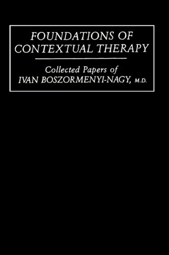 Foundations Of Contextual Therapy:..Collected Papers Of Ivan: Collected Papers Boszormenyi-Nagy