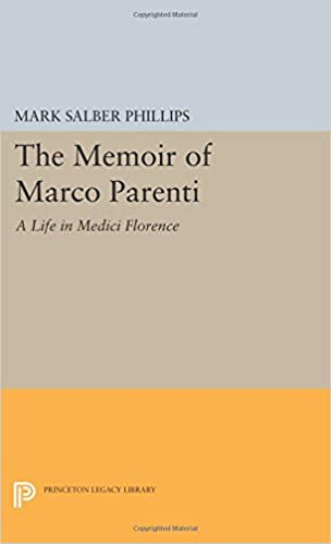 The Memoir of Marco Parenti: A Life in Medici Florence (Princeton Legacy Library)