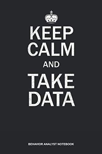 Behavior Analyst Notebook: Blank Log Book For Behavioral Analyst: Aba Therapist Journal   Keep Calm And Take Data Gift