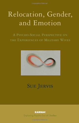 Relocation, Gender and Emotion: A Psycho-Social Perspective on the Experiences of Military Wives (Exploring Psycho-Social Studies)