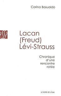 Lacan (Freud) Lévi-Strauss : Chronique d'une rencontre ratée par Carina Basualdo