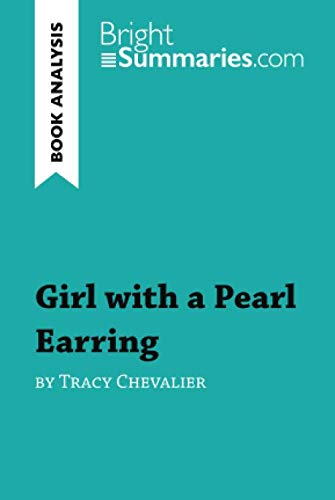 Girl with a Pearl Earring by Tracy Chevalier (Book Analysis): Detailed Summary, Analysis and Reading Guide (Girl With The Pearl Earring Book)