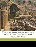 The Car That Went Abroad; Motoring Through the Golden Age, Albert Bigelow Paine and Walter Hale, 1171498101