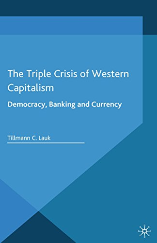 Download The Triple Crisis of Western Capitalism: Democracy, Banking, and Currency Pdf