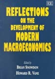 Reflections on the Development of Modern Macroeconomics, Howard R. Vane, Brian Snowdon, 184064141X