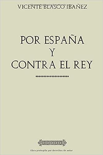 Colección Blasco Ibañez: Por España y contra el Rey: Amazon.es: Blasco Ibañez, Vicente: Libros