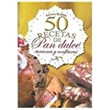 50 recetas de pan dulce, turrones y confituras / 50 receipes of sweet breads,