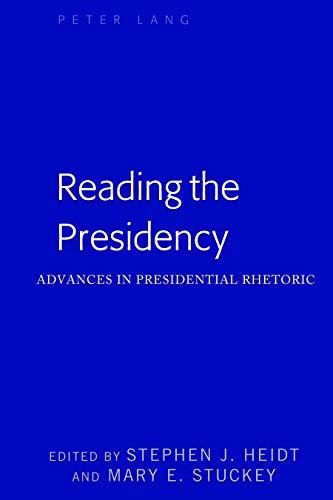 Reading the Presidency: Advances in Presidential Rhetoric (Frontiers in Political Communication Book 43) por Stephen J. Heidt,Mary E. Stuckey