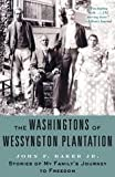 The Washingtons of Wessyngton Plantation: Stories of My Family's Journey to Freedom by John F Baker front cover