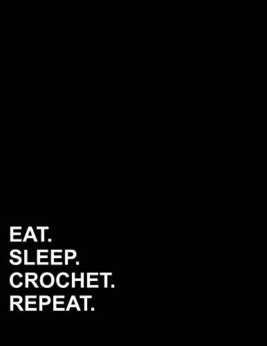 Eat Sleep Crochet Repeat: Graph Paper Notebook: 1/4 Inch Squares, Blank Graphing Paper with Borders (Graph Paper Notebook: 1/4 Inch Squares With Border) (Graphing Paper Sketchbook)
