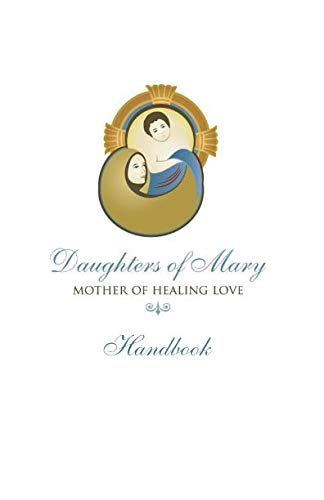 Daughters of Mary, Mother of Healing Love Handbook