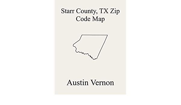 Starr County, Texas Zip Code Map: Includes Roma-Los Saenz, Rio ...