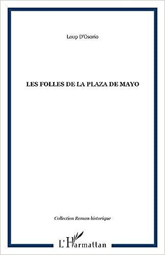Amazon Fr Les Folles De La Plaza De Mayo Loup D Osorio