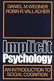 Implicit Psychology, Daniel M. Wegner and Robin R. Vallacher, 0195022289
