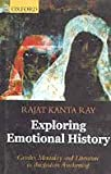 Exploring Emotional History : Gender, Mentality, and Literature in the Indian Awakening, Ray, Rajat Kanta, 0195652924
