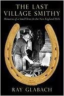 The Last Village Smithy: Memories of a Small Town in the New England Hills