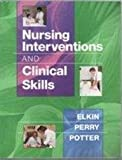 Nursing Intervention and Clinical Skills, Elkin, Martha K. and Perry, Anne Griffin, 0815130457