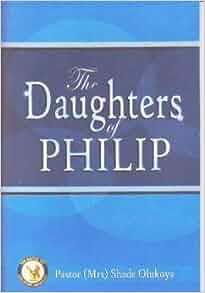 The Daughters Of Philip: Pastor Shade Olukoya: 9789780670269: Amazon