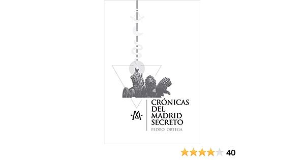 Crónicas del Madrid secreto: Una guía de viajes y curiosidades de la capital de España eBook: Ortega, Pedro: Amazon.es: Tienda Kindle