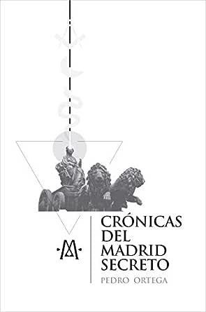 Crónicas del Madrid secreto: Una guía de viajes y curiosidades de ...