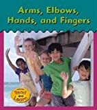 Arms, Elbows, Hands, and Fingers, Lola M. Schaefer, 1403408890