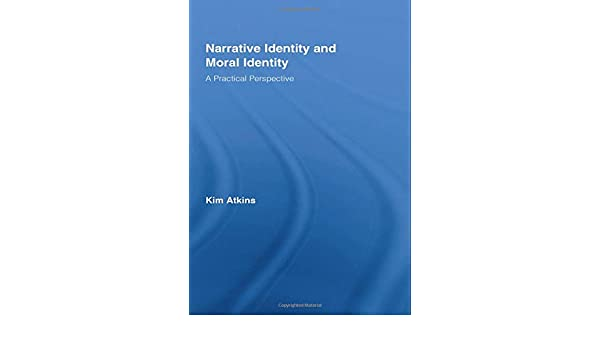 Narrative Identity and Moral Identity: A Practical Perspective