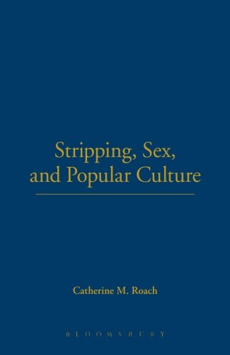Stripping, Sex, and Popular Culture (Dress, Body, Culture)