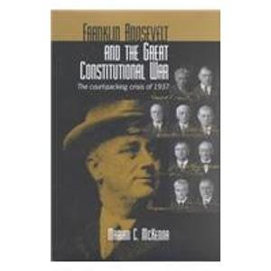Franklin Roosevelt and the Great Constitutional War: The Court-Packing Crisis of 1937
