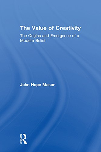 The Value of Creativity: The Origins and Emergence of a Modern Belief por John Hope Mason