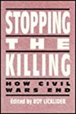 Stopping the Killing : How Civil Wars End, Licklider, Roy, 0814750702