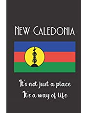 """New Caledonia It's Not Just A Place It's A Way Of Life: New Caledonia Flag: Traveler Gifts: Unique Design Notebook/Journal 6""""x9"""""""