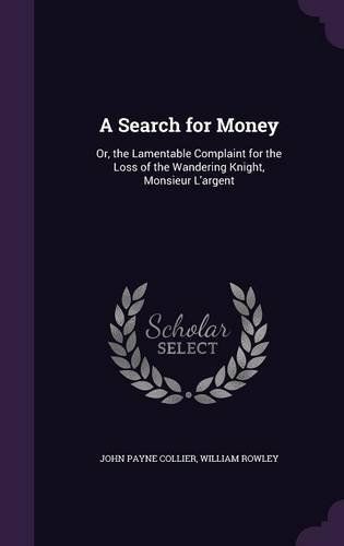 A Search for Money: Or, the Lamentable Complaint for the Loss of the Wandering Knight, Monsieur L'Argent pdf