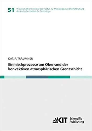 Book Einmischprozesse am Oberrand der konvektiven atmosphaerischen Grenzschicht: Volume 51 (Wissenschaftliche Berichte des Instituts für Meteorologie und ... des Karlsruher Instituts für Technologie)