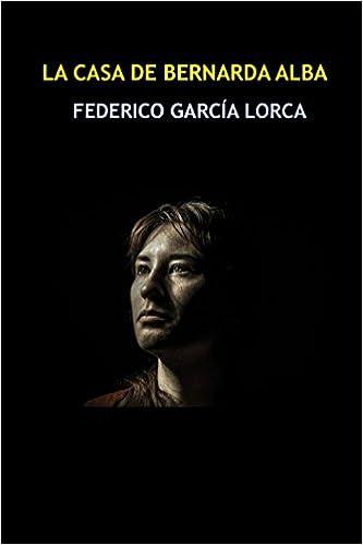 La casa de Bernarda Alba: Drama de mujeres en los pueblos de España Teatro: Amazon.es: García Lorca, Federico: Libros