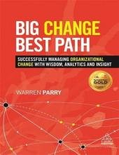 Big Change, Best Path: Successfully Managing Organizational Change with Wisdom, Analytics and Insight PDF