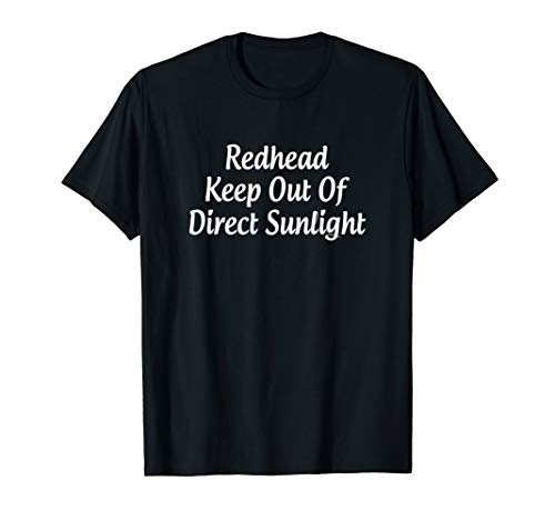 Redhead - Keep Out Of Direct Sunlight - T-Shirt