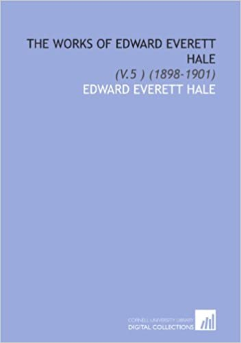 The Works of Edward Everett Hale: (V.5 ) (1898-1901)