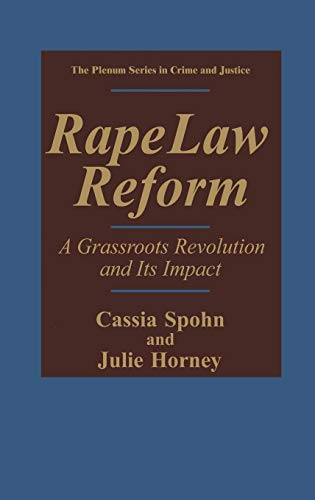 Rape Law Reform: A Grassroots Revolution and Its Impact (The Plenum Series in Crime and Justice)