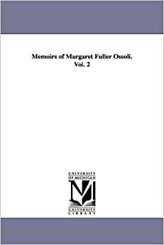Memoirs of Margaret Fuller Ossoli.Vol. 2
