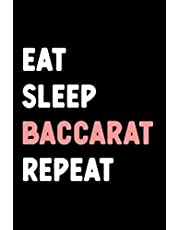 Eat Sleep Baccarat Repeat: Blank Lined Journal With A Funny Quote. Baccarat Gifts.