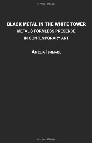 Download Black Metal in the White Tower: Metal's Formless Presence in Contemporary Art PDF