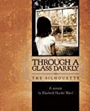 Through a Glass Darkly: the Silhoutte, Elizabeth Hamler Ward, 1600345603