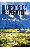 Weapons of Desperation - German Frogmen and Midget Submarines of World War II