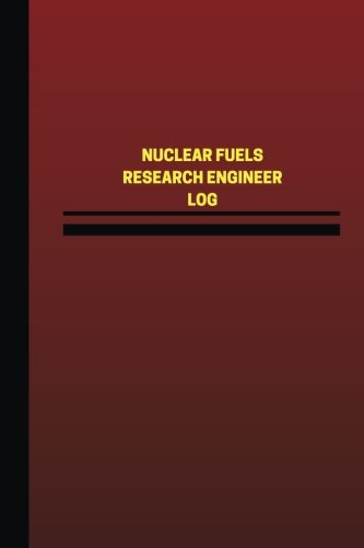 Read Online Nuclear Fuels Research Engineer Log (Logbook, Journal - 124 pages, 6 x 9 inches): Nuclear Fuels Research Engineer Logbook (Red Cover, Medium) (Unique Logbook/Record Books) ePub fb2 ebook
